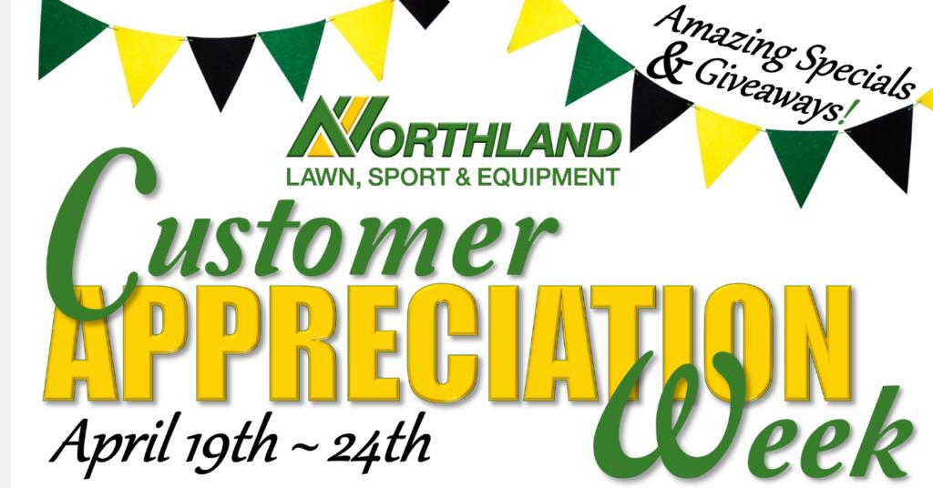 It's customer appreciation week at Northland Lawn & sport!